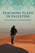 Teaching Plato in Palestine: Philosophy in a Divided World by Carlos Fraenkel (H