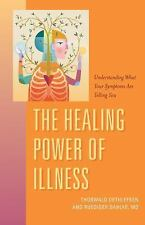 The Healing Power of Illness : Understanding What Your Symptoms Are Telling...
