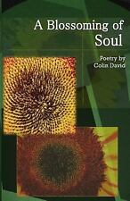 A Blossoming of Soul: Poetry by Colin David by Colin David (2014, Paperback)