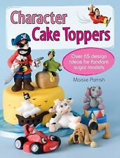 Character Cake Toppers: Over 65 Design Ideas for Sugar Fondant Models, Parrish,