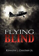 Flying Blind by Kenneth Chastain (2011, Paperback)