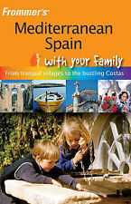 Frommer's Mediterranean Spain with Your Family: From Tranquil Villages to the Bu