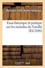Essai Theorique et Pratique Sur les Maladies de L'Oreille by...