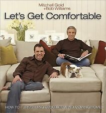 Let's Get Comfortable : How to Furnish and Decorate a Welcoming Home by...