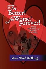 For Better! For Worse! Forever!: Twenty True Stories Of Fifty-Year Love Affairs