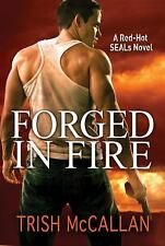 Forged in Fire (A Red-Hot SEALs Novel) by McCallan, Trish