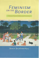 Feminism on the Border: Chicana Gender Politics and Literature by Sonia...
