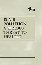 At Issue Series - Is Air Pollution a Serious Threat to Health? (hardcover