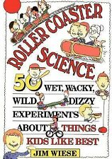 Roller Coaster Science : 50 Wet, Wacky, Wild, Dizzy Experiments about Things...