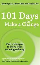 101 Days to Make a Change: Daily Strategies to Move from Knowing to Being by...