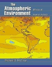 The Atmospheric Environment: Effects of Human Activity by McElroy, Michael B.