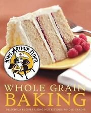 King Arthur Flour Whole Grain Baking: Delicious Recipes Using Nutritio-ExLibrary