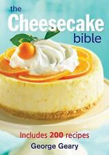 The Cheesecake Bible : Includes 200 Recipes by George Geary (2008, Paperback)