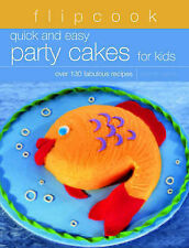 Flipcook: Quick & Easy Party Cakes for Kids: Over 130 Delicious Recipes by Perh