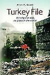 Turkey File : A Rising Star and Its Place in the World by Alan Scott (2012,...