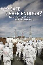 How Safe is Safe Enough?: Technological Risks, Real and Perceived by Lewis, E.E