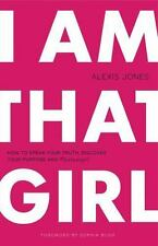 I Am That Girl : How to Speak Your Truth, Discover Your Purpose, And #bethatgir…