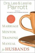 Marriage Mentor Training Manual for Husbands : A Ten-Session Program for...