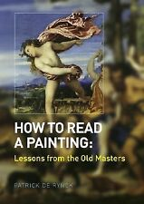 HOW TO READ A PAINTING:  Lessons from the Old Masters by Patrick De Rynck