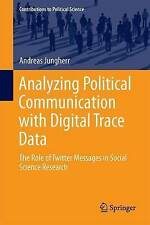 Analyzing Political Communication with Digital Trace Data: The Role of Twitter