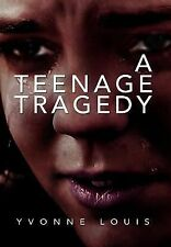 A Teenage Tragedy by Yvonne Louis (2010, Hardcover)