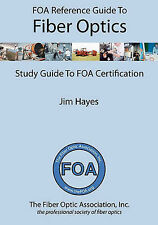 Foa Reference Guide to Fiber Optics: Study Guide to Foa Certification by Jim...