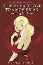 How to Make Love to a Movie Star: Writing for Film (Exile Silver Screen Series)
