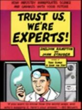 Trust Us We're Experts: How Industry Manipulates Science and Gambles with Your F