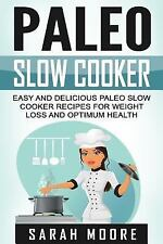 Paleo Diet: Paleo Slow Cooker : Easy and Delicious Paleo Slow Cooker Recipes...