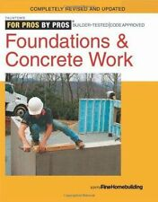 For Pros by Pros: Foundations and Concrete Work : Revised and Updated by Fine...