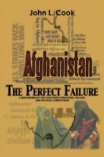 Afghanistan : The Perfect Failure by John L. Cook (2012, Paperback)