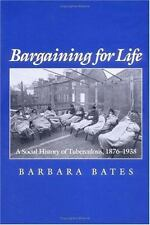 Bargaining for Life: A Social History of Tuberculosis, 1876-1938 (Studies in He