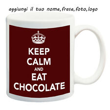 MUG TAZZA KEEP CALM EAT CHOCOLATE PERSONALIZZATA CON NOME FRASE O FOTO - IDEA RE