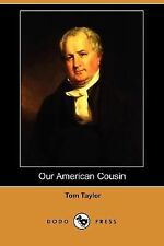 Our American Cousin by Tom Taylor (2008, Paperback)