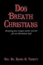 Dog Breath Christians : Keeping your tongue under control for an Abundant...