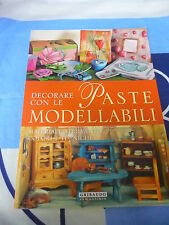 Decorare con le Paste modellabili materiali strumenti colori e tecniche