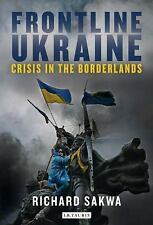 Frontline Ukraine : Crisis in the Borderlands by Richard Sakwa (2015, Hardcover)