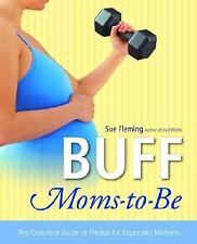Buff Moms-to-Be : The Complete Guide to Fitness for Expectant Mothers