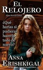 El Relojero (the Watchmaker) (Spanish Edition) : Una Novela Corta by Anna...