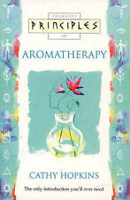 Principles of - Aromatherapy: The only introduction you'll ever need, Hopkins, C