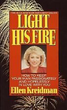 Light His Fire: How to Keep Your Man Passionately and Hopelessly in Love With Yo