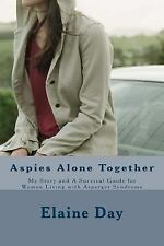 Aspies Alone Together : My Story and a Survival Guide for Women Living with...
