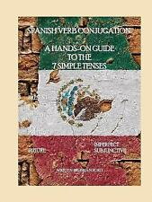 Spanish verb conjugation: a hands-on guide to the 7 simple Tenses by Brian...