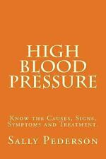 High Blood Pressure : Know the Causes, Signs, Symptoms and Treatment by Sally...