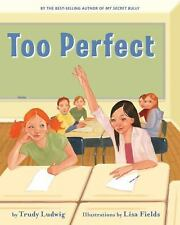Too Perfect by Trudy Ludwig (2009, Hardcover)