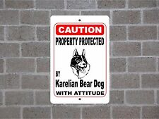 Property protected by Karelian Bear Dog breed with attitude metal sign #B