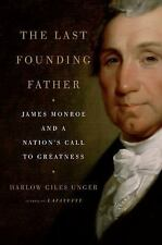 The Last Founding Father : James Monroe and a Nation's Call to Greatness HC New!