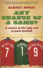 Any Chance of a Game?: A Season at the Ugly End of Park Football by Barney...