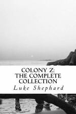 Colony Z: the Complete Collection by Luke Shephard (2013, Paperback)