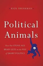 Political Animals : How Our Stone-Age Brain Gets in the Way of Smart Politics...